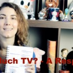 Too Much TV? – A Response